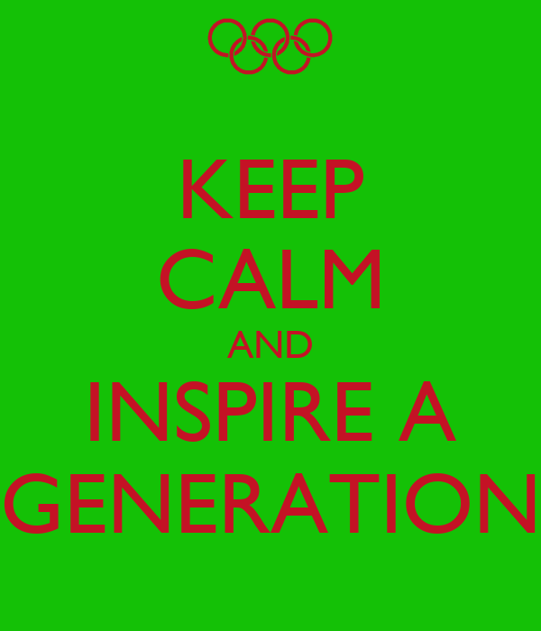KEEP CALM AND INSPIRE A GENERATION