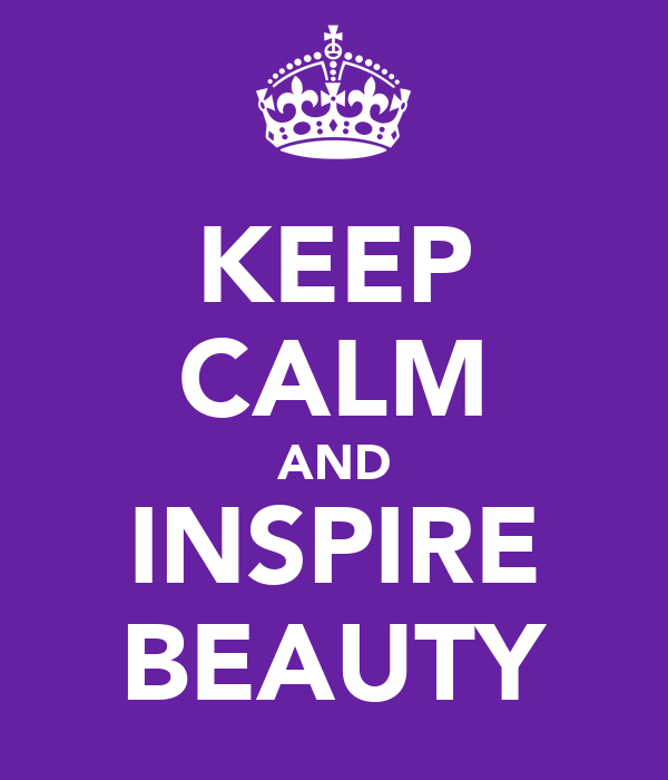 KEEP CALM AND INSPIRE BEAUTY