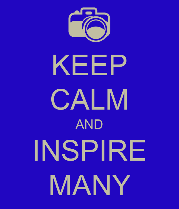 KEEP CALM AND INSPIRE MANY