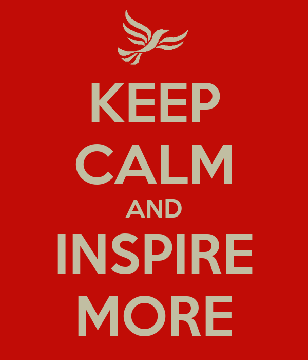 KEEP CALM AND INSPIRE MORE