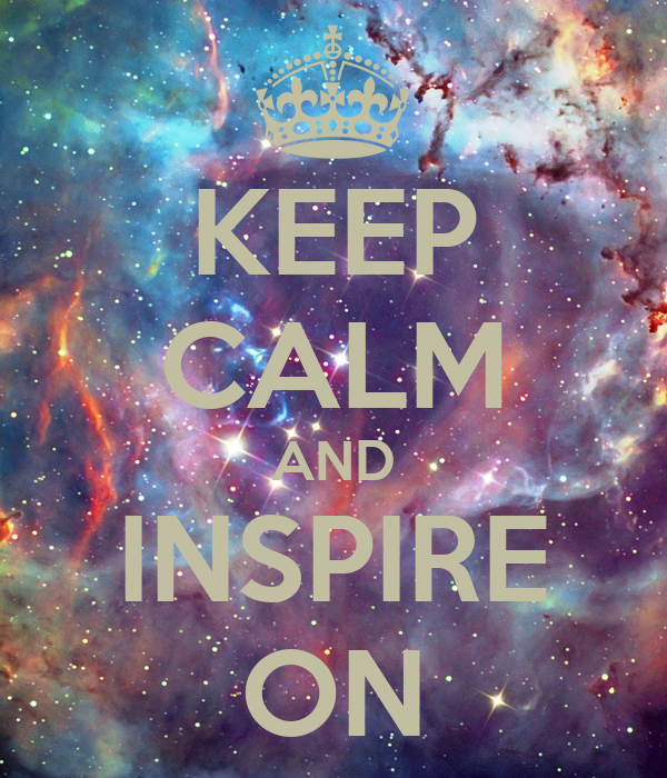 KEEP CALM AND INSPIRE ON
