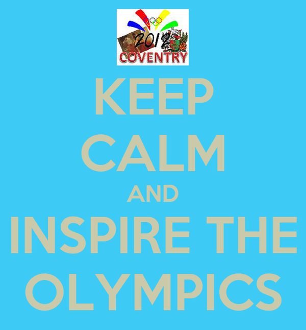 KEEP CALM AND INSPIRE THE OLYMPICS