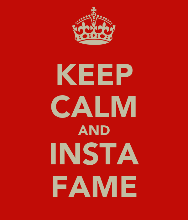 KEEP CALM AND INSTA FAME
