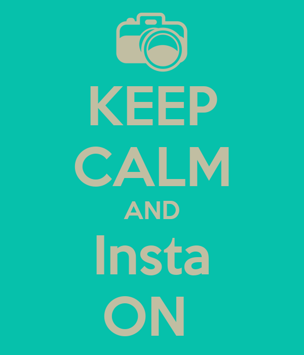KEEP CALM AND Insta ON