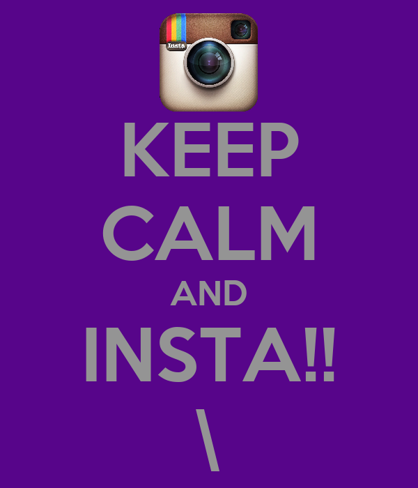 KEEP CALM AND INSTA!! \