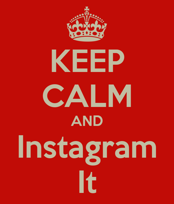 KEEP CALM AND Instagram It