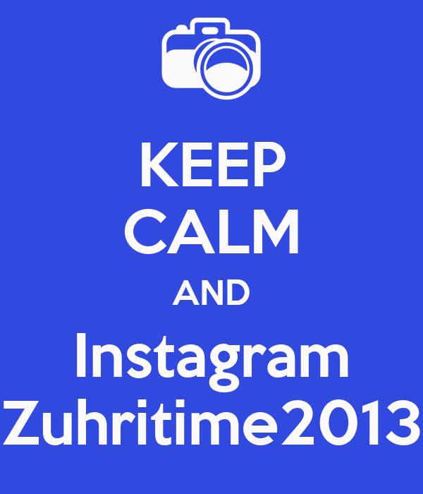 KEEP CALM AND Instagram Zuhritime2013