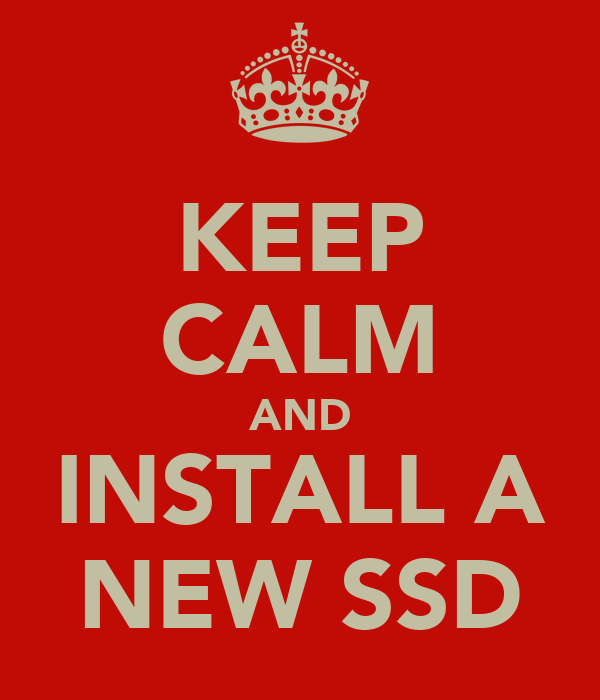 KEEP CALM AND INSTALL A NEW SSD