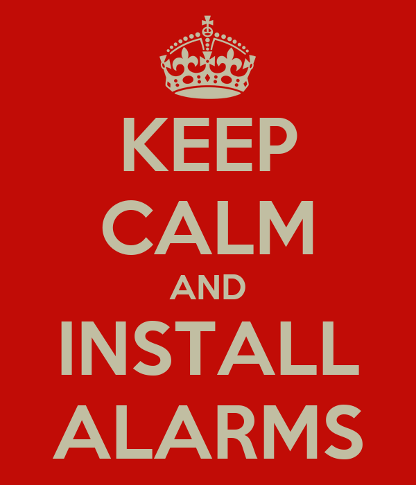 KEEP CALM AND INSTALL ALARMS