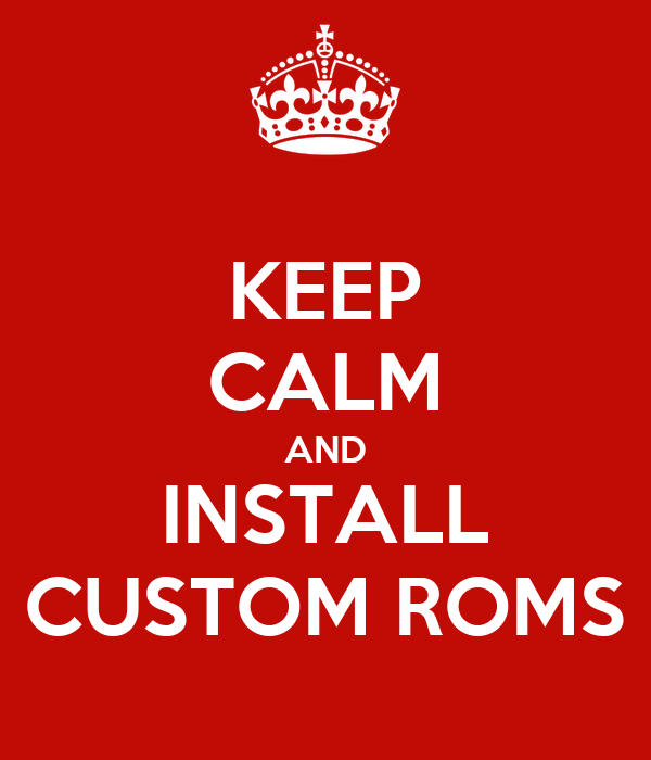 KEEP CALM AND INSTALL CUSTOM ROMS