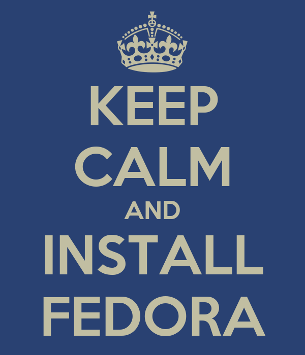 KEEP CALM AND INSTALL FEDORA