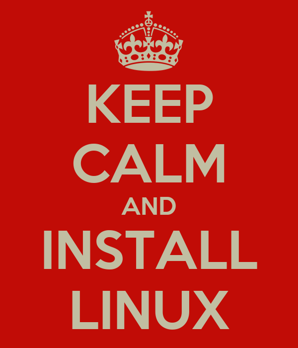 KEEP CALM AND INSTALL LINUX