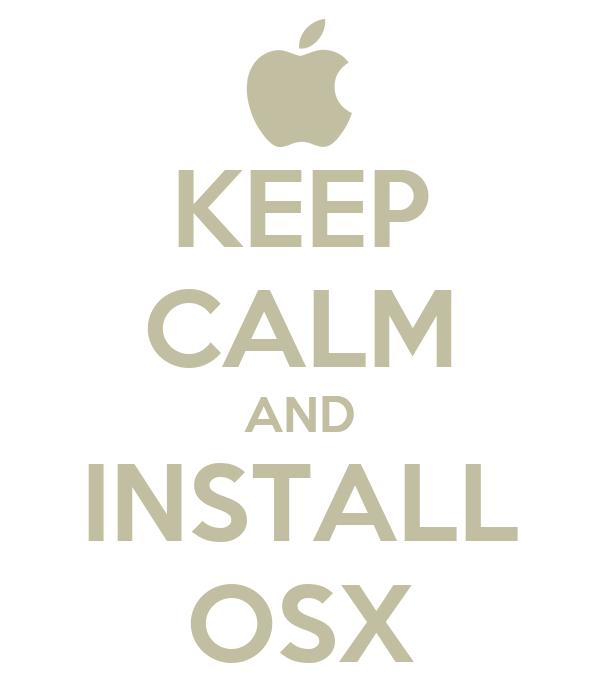 KEEP CALM AND INSTALL OSX