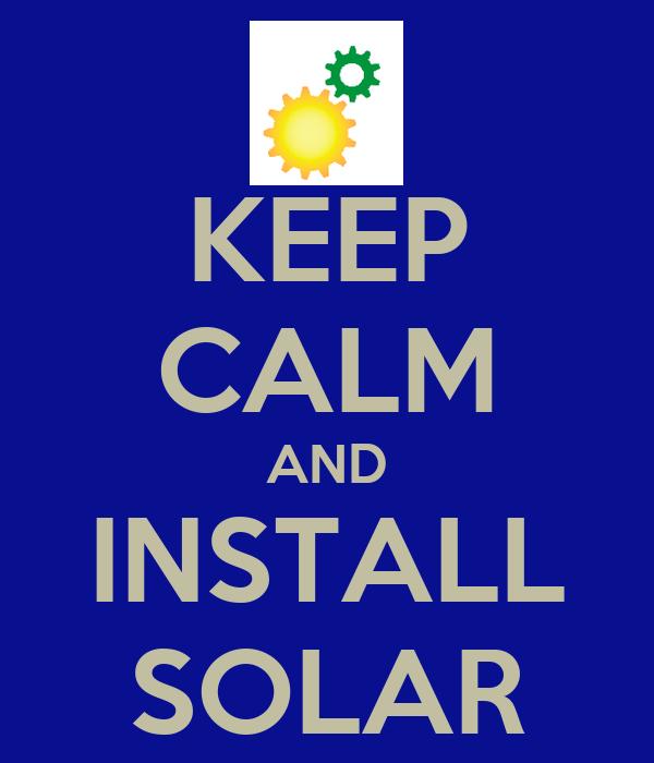 KEEP CALM AND INSTALL SOLAR