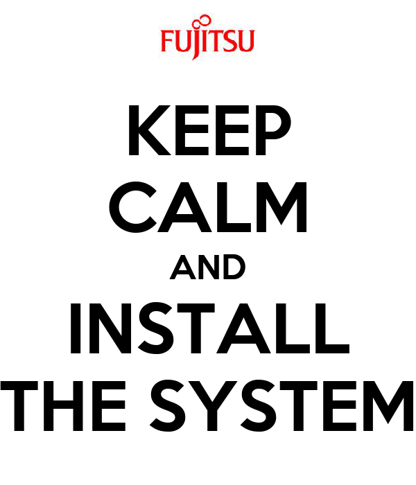 KEEP CALM AND INSTALL THE SYSTEM