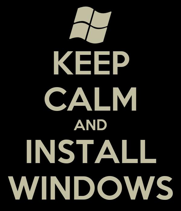 KEEP CALM AND INSTALL WINDOWS
