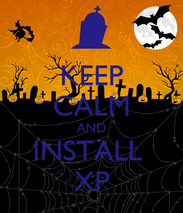 KEEP CALM AND INSTALL  XP