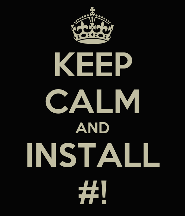 KEEP CALM AND INSTALL #!