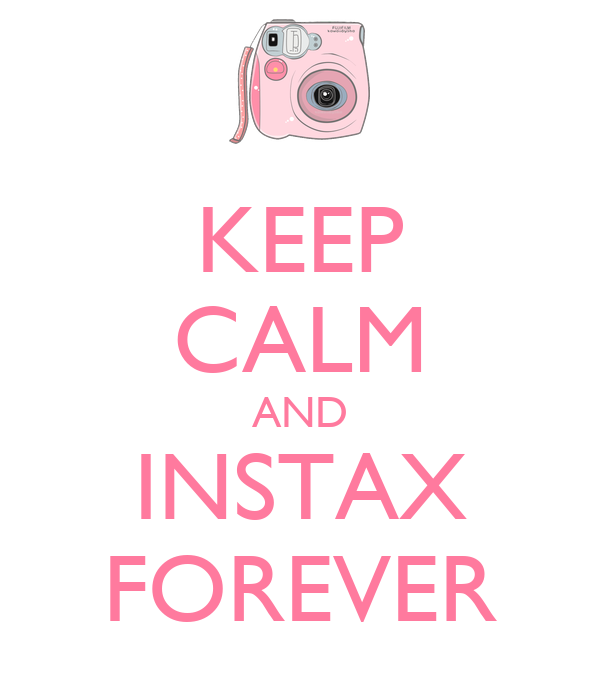 KEEP CALM AND INSTAX FOREVER