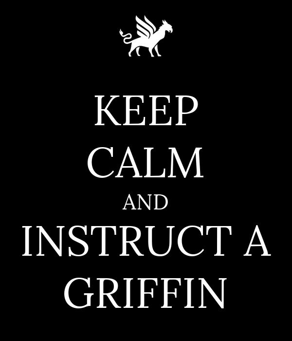 KEEP CALM AND INSTRUCT A GRIFFIN