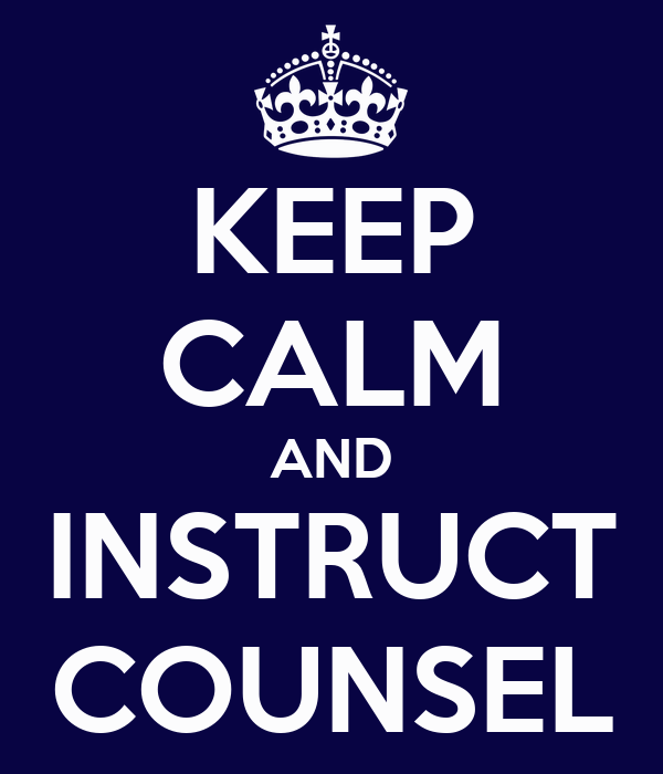 KEEP CALM AND INSTRUCT COUNSEL