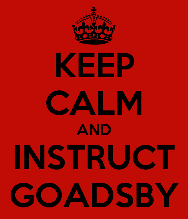 KEEP CALM AND INSTRUCT GOADSBY