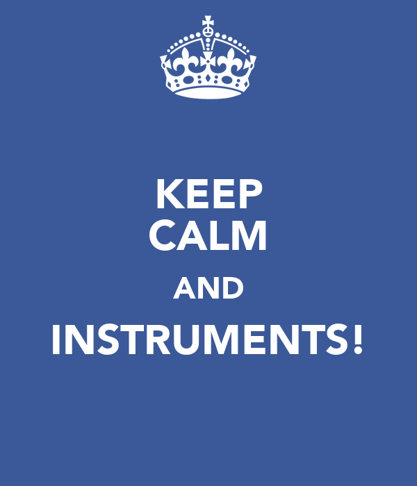 KEEP CALM AND INSTRUMENTS! ☇ ☇ ☇ ☇ ☇ ☇