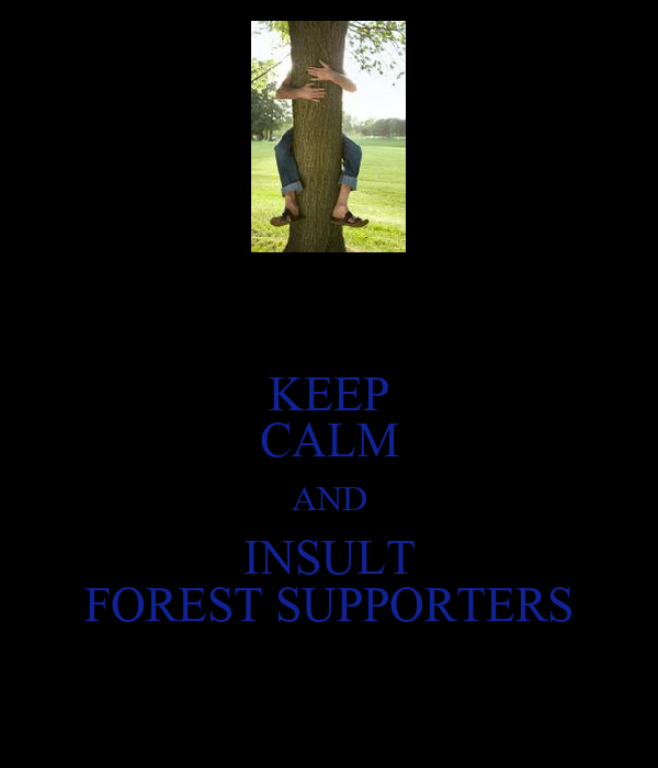 KEEP CALM AND INSULT FOREST SUPPORTERS