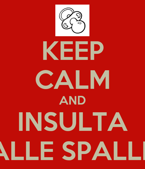 KEEP CALM AND INSULTA ALLE SPALLE