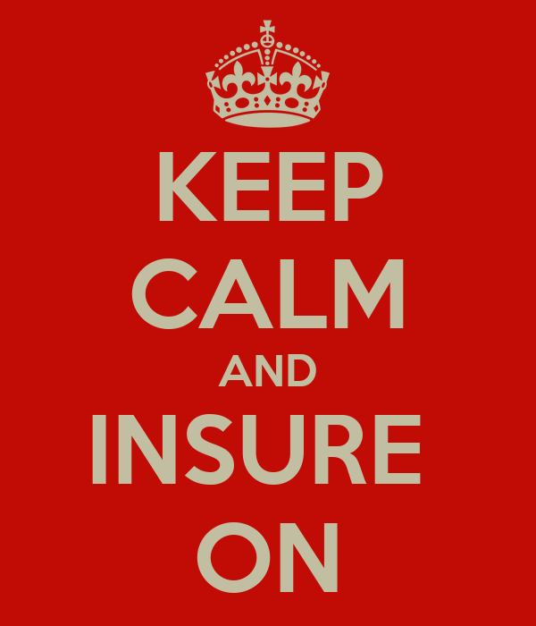 KEEP CALM AND INSURE  ON