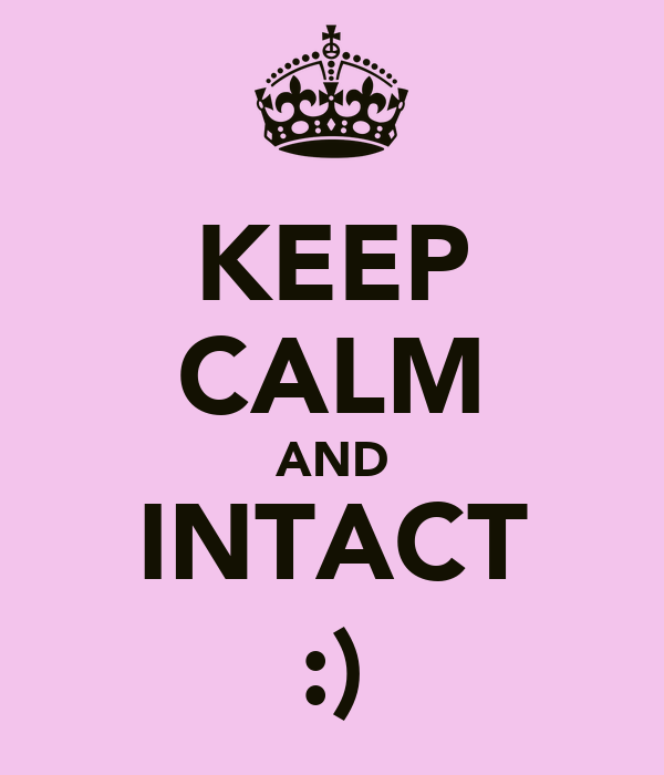 KEEP CALM AND INTACT :)