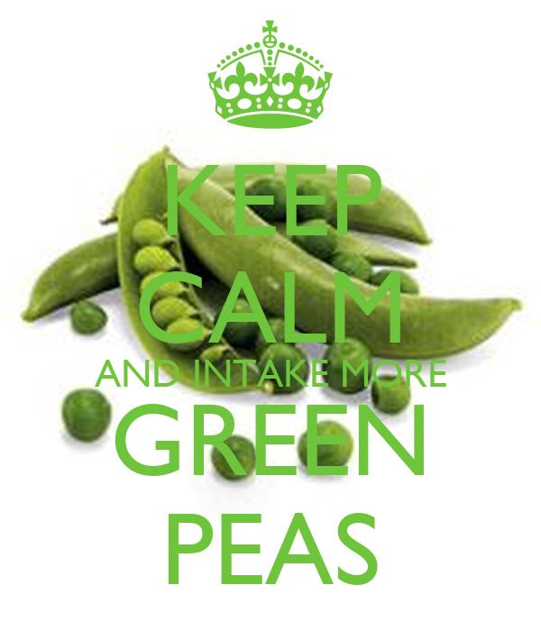 KEEP CALM AND INTAKE MORE GREEN PEAS
