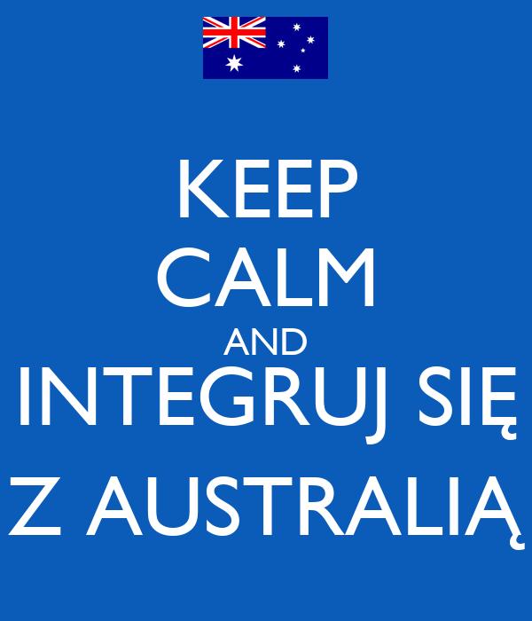 KEEP CALM AND INTEGRUJ SIĘ Z AUSTRALIĄ