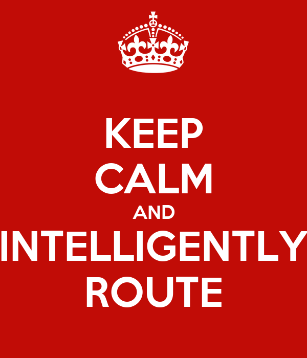 KEEP CALM AND INTELLIGENTLY ROUTE
