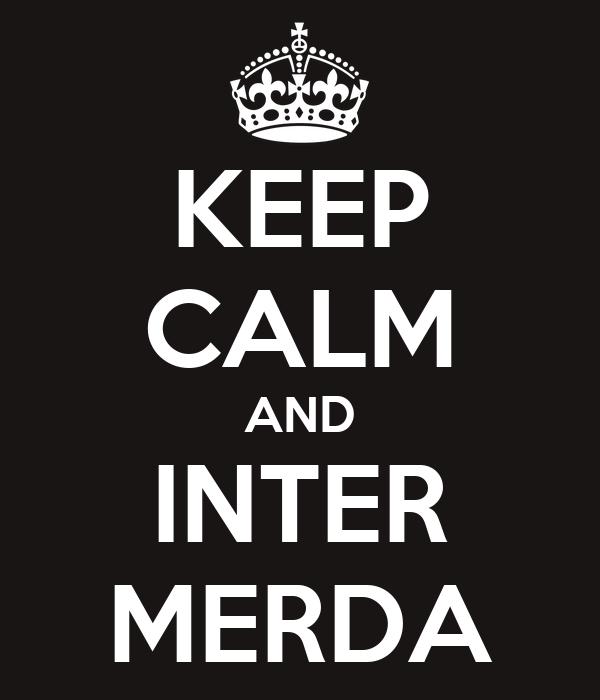 KEEP CALM AND INTER MERDA