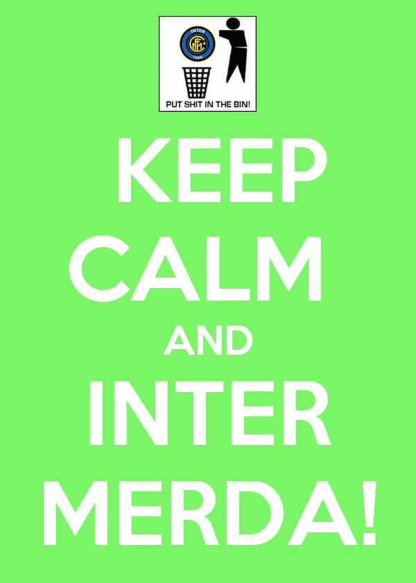 KEEP CALM  AND INTER MERDA!