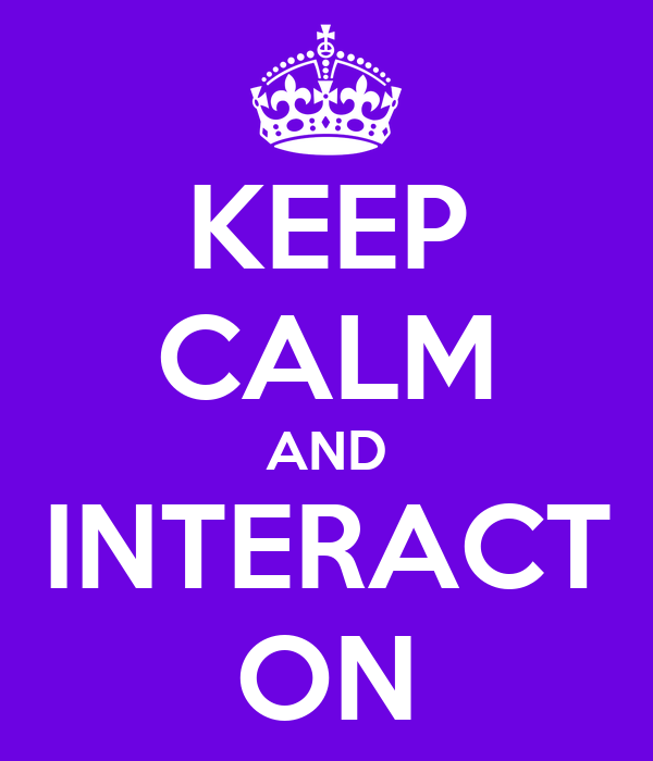 KEEP CALM AND INTERACT ON