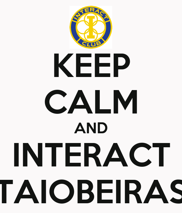 KEEP CALM AND INTERACT TAIOBEIRAS