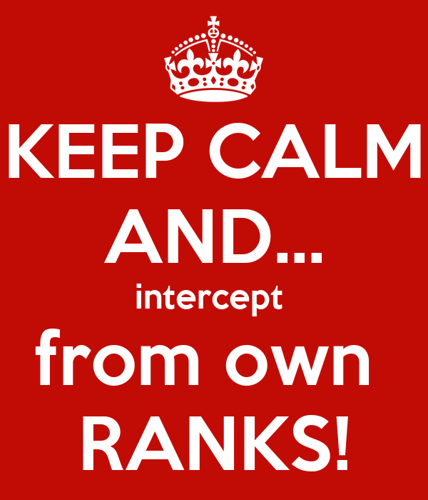 KEEP CALM AND... intercept  from own  RANKS!