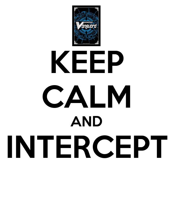 KEEP CALM AND INTERCEPT