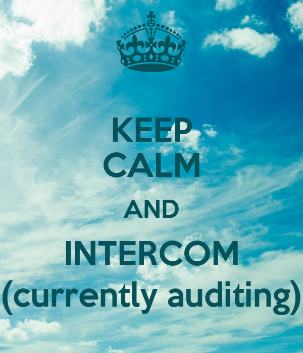 KEEP CALM AND INTERCOM (currently auditing)