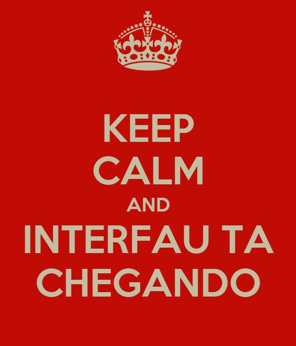 KEEP CALM AND INTERFAU TA CHEGANDO