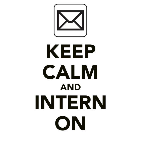 KEEP CALM AND INTERN ON