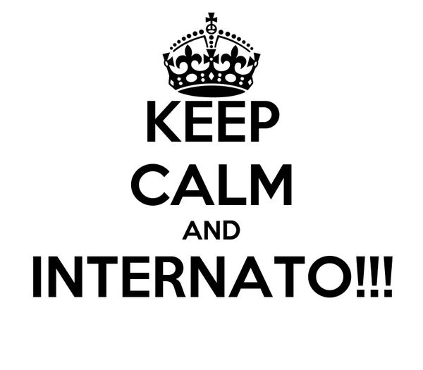 KEEP CALM AND INTERNATO!!!