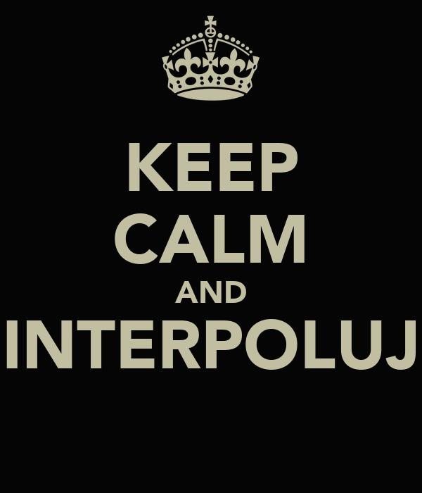 KEEP CALM AND INTERPOLUJ