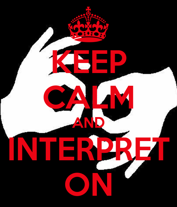 KEEP CALM AND INTERPRET ON
