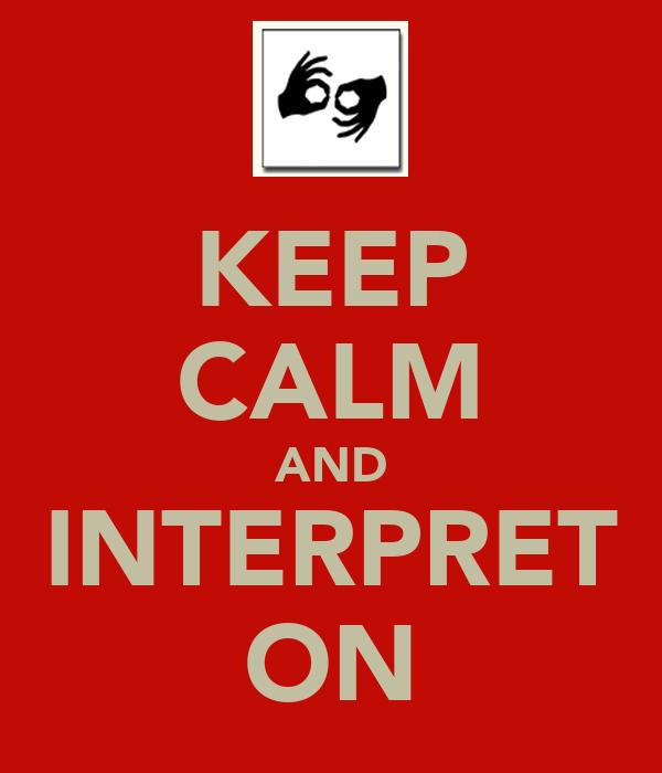 KEEP CALM AND INTERPRET ON