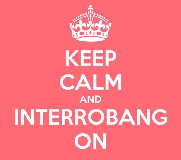 KEEP CALM AND INTERROBANG ON