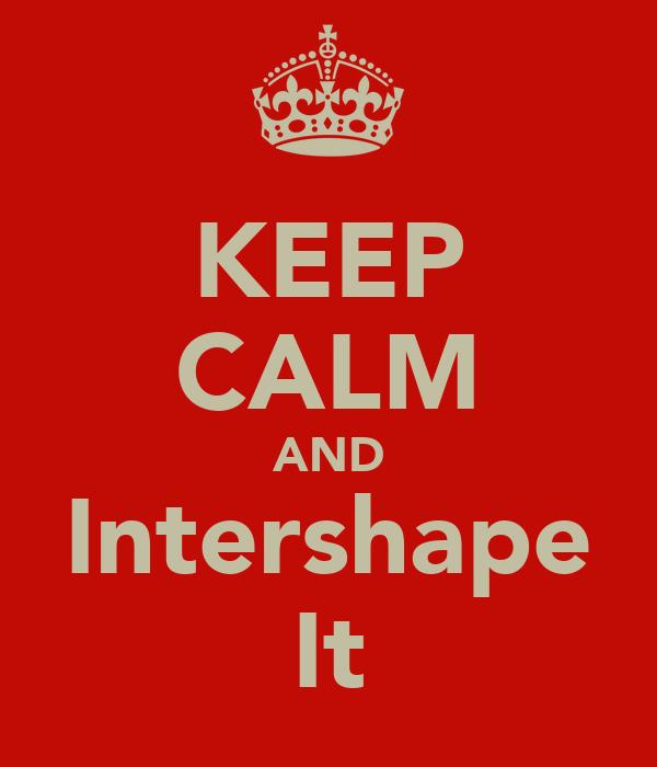 KEEP CALM AND Intershape It