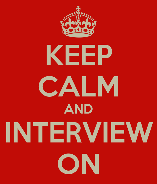 KEEP CALM AND INTERVIEW ON